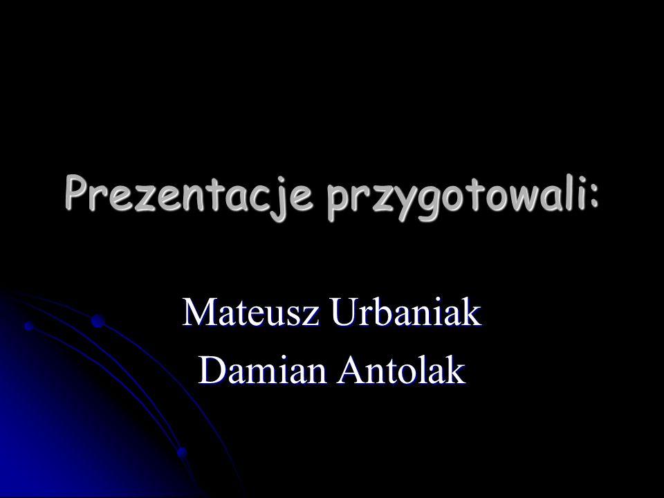 Prezentacje przygotowali: Mateusz Urbaniak Damian Antolak