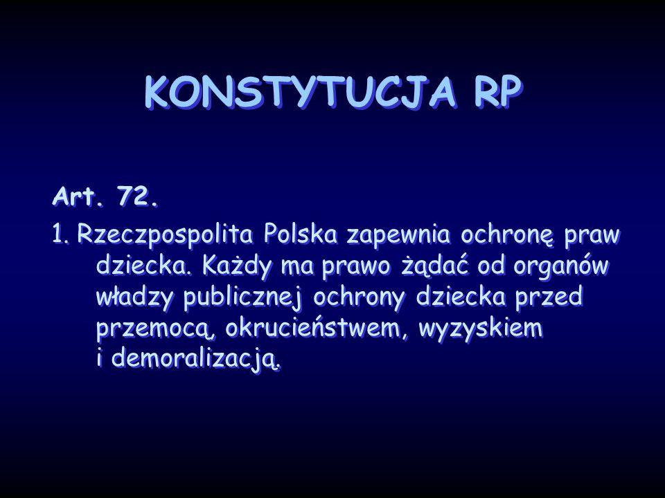 KONSTYTUCJA RP Art. 72. 1. Rzeczpospolita Polska zapewnia ochronę praw dziecka. Każdy ma prawo żądać od organów władzy publicznej ochrony dziecka prze