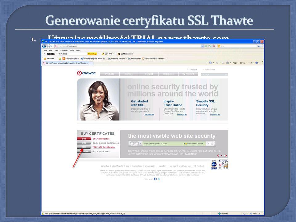 Generowanie certyfikatu SSL Thawte 1. Używając możliwości TRIAL na ww.thawte.com