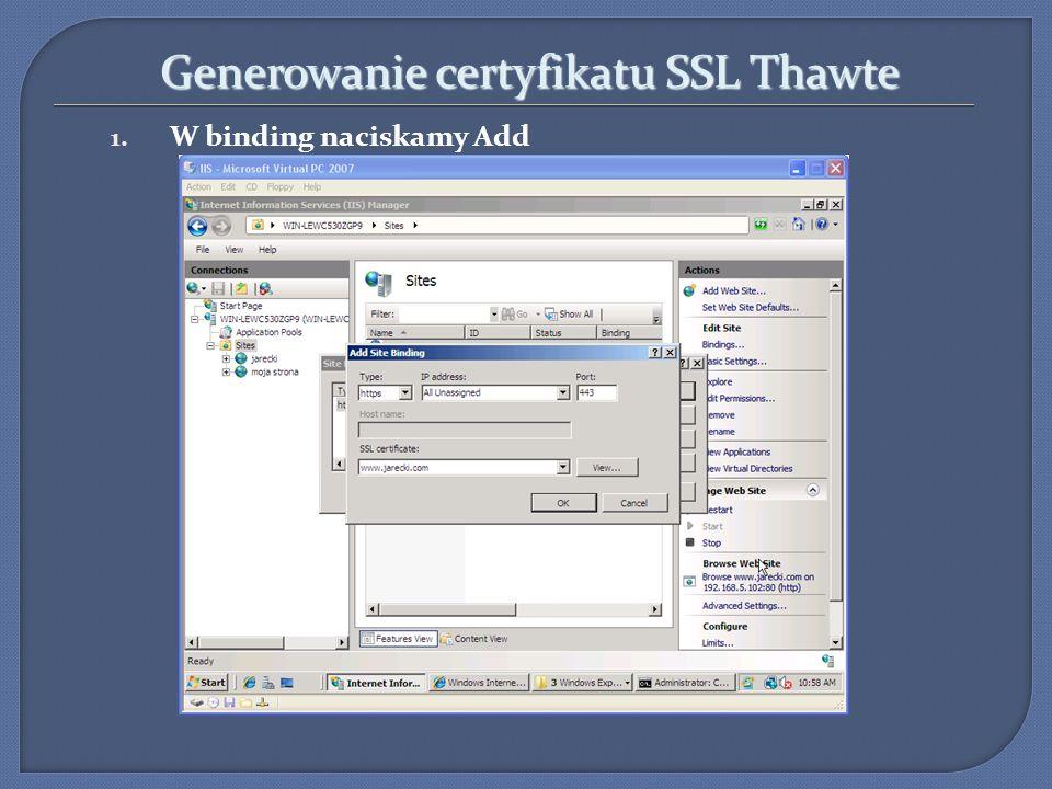 Generowanie certyfikatu SSL Thawte 1. W binding naciskamy Add