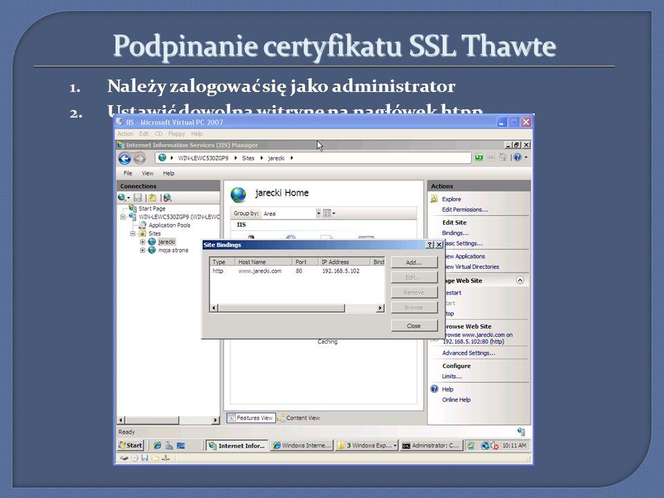 Podpinanie certyfikatu SSL Thawte 1. Należy zalogować się jako administrator 2. Ustawić dowolną witrynę na nagłówek htpp