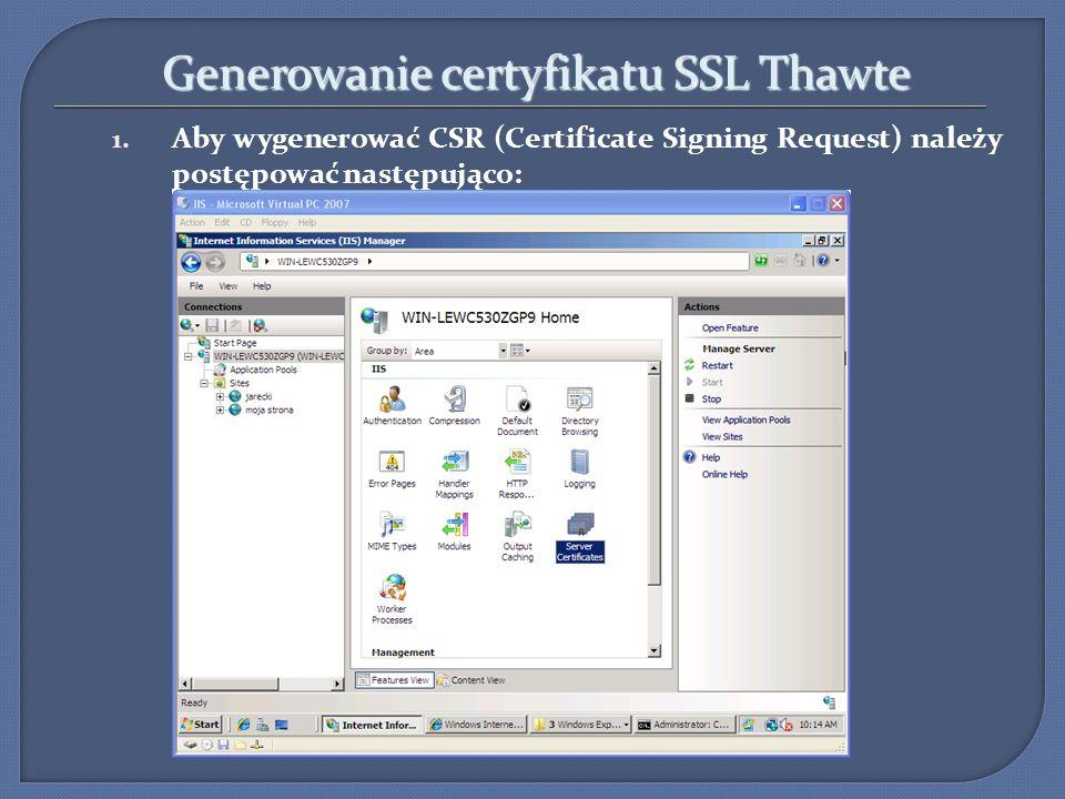 Generowanie certyfikatu SSL Thawte 1. Aby wygenerować CSR (Certificate Signing Request) należy postępować następująco: