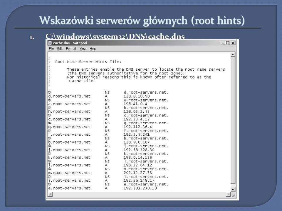 Wskazówki serwerów głównych (root hints) 1. C:\windows\system32\DNS\cache.dns