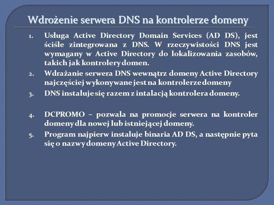 Wdrożenie serwera DNS na kontrolerze domeny 1. Usługa Active Directory Domain Services (AD DS), jest ściśle zintegrowana z DNS. W rzeczywistości DNS j