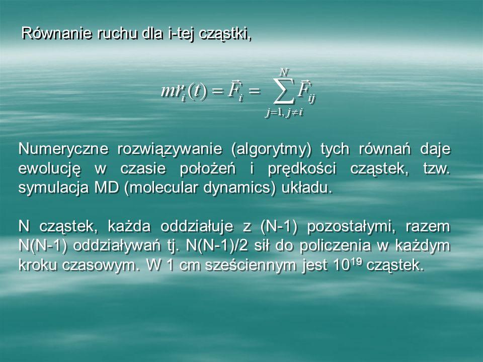 Równanie ruchu dla i-tej cząstki, Numeryczne rozwiązywanie (algorytmy) tych równań daje ewolucję w czasie położeń i prędkości cząstek, tzw. symulacja