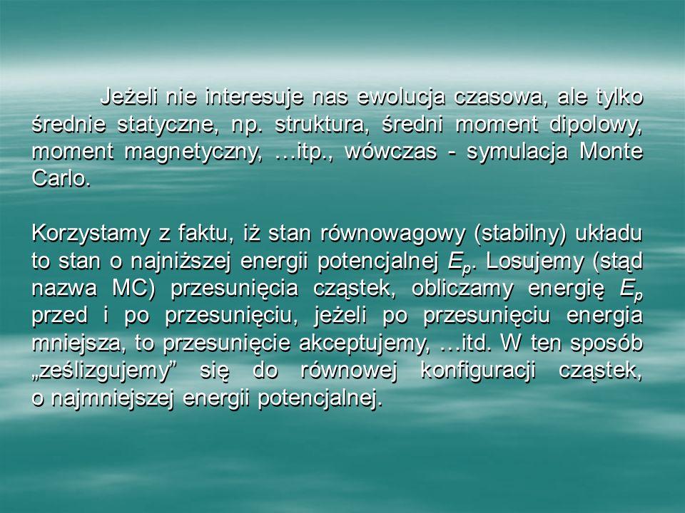 Jeżeli nie interesuje nas ewolucja czasowa, ale tylko średnie statyczne, np. struktura, średni moment dipolowy, moment magnetyczny, …itp., wówczas - s