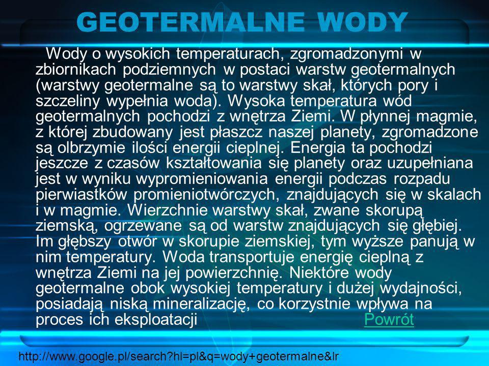 GEOTERMALNE WODY Wody o wysokich temperaturach, zgromadzonymi w zbiornikach podziemnych w postaci warstw geotermalnych (warstwy geotermalne są to wars