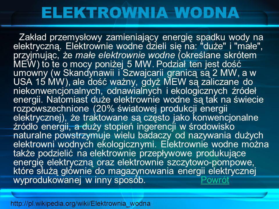ELEKTROWNIA WODNA Zakład przemysłowy zamieniający energię spadku wody na elektryczną. Elektrownie wodne dzieli się na: