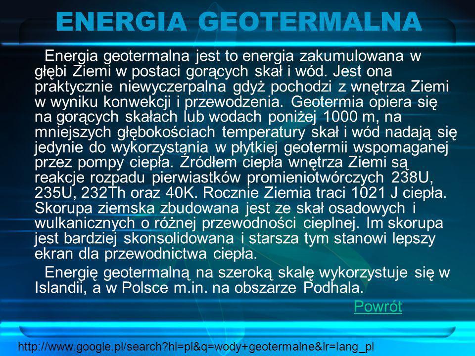 GEOTERMALNE WODY Wody o wysokich temperaturach, zgromadzonymi w zbiornikach podziemnych w postaci warstw geotermalnych (warstwy geotermalne są to warstwy skał, których pory i szczeliny wypełnia woda).