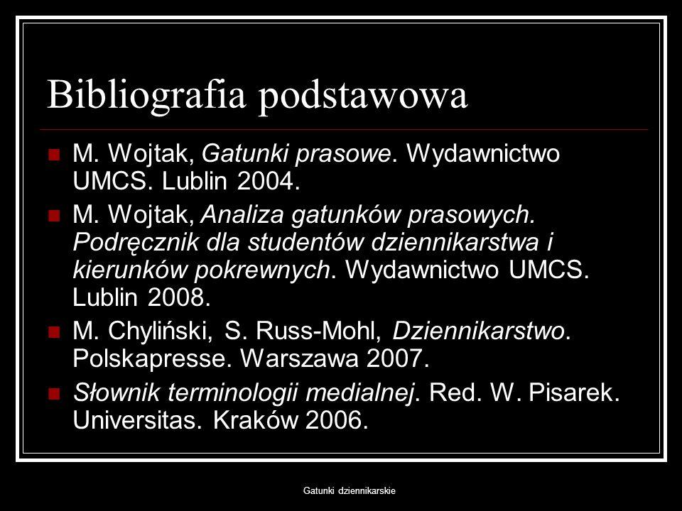 Gatunki dziennikarskie Bibliografia podstawowa M. Wojtak, Gatunki prasowe. Wydawnictwo UMCS. Lublin 2004. M. Wojtak, Analiza gatunków prasowych. Podrę