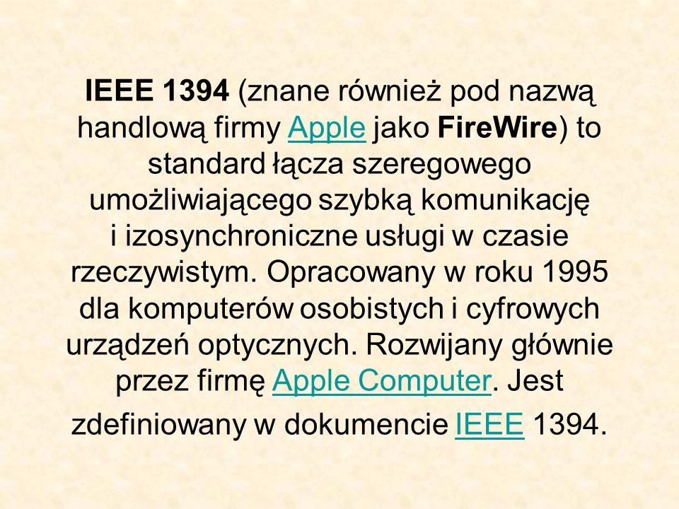 IEEE 1394 (znane również pod nazwą handlową firmy Apple jako FireWire) to standard łącza szeregowego umożliwiającego szybką komunikację i izosynchroni
