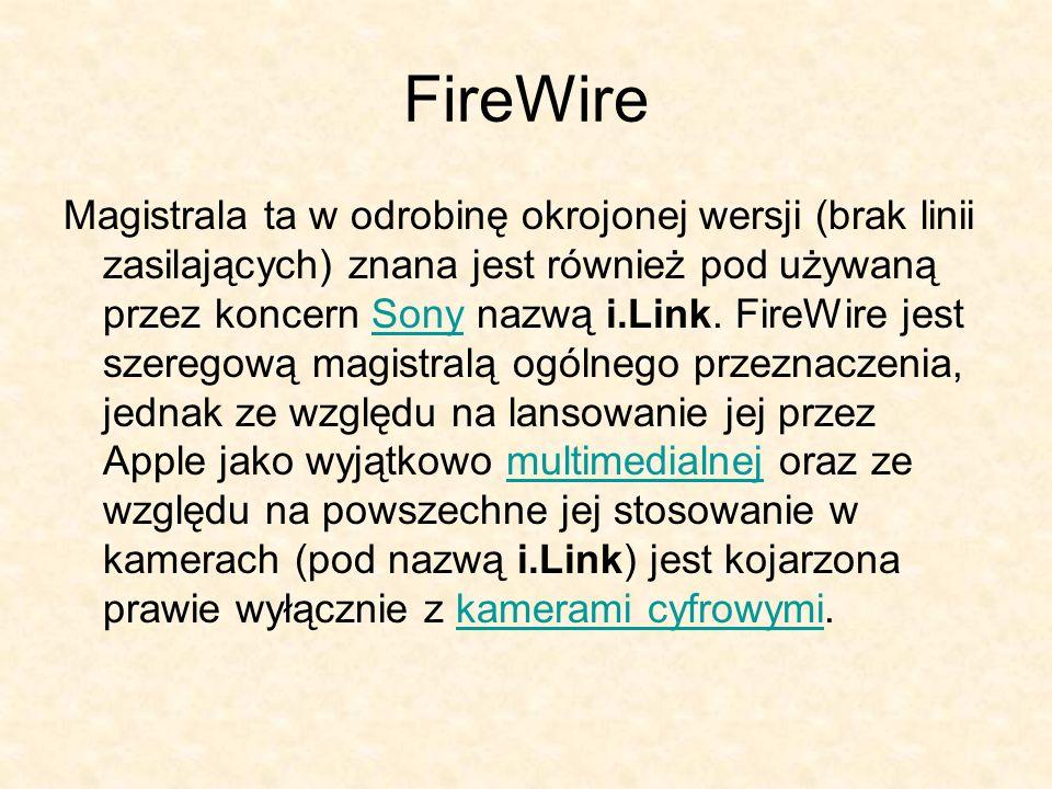 FireWire Magistrala ta w odrobinę okrojonej wersji (brak linii zasilających) znana jest również pod używaną przez koncern Sony nazwą i.Link. FireWire