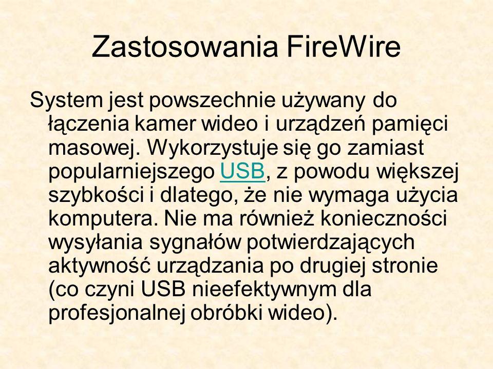 Zastosowania FireWire System jest powszechnie używany do łączenia kamer wideo i urządzeń pamięci masowej. Wykorzystuje się go zamiast popularniejszego