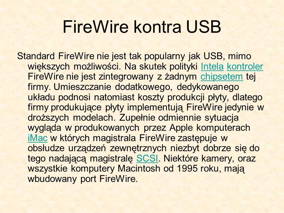 FireWire kontra USB Standard FireWire nie jest tak popularny jak USB, mimo większych możliwości. Na skutek polityki Intela kontroler FireWire nie jest