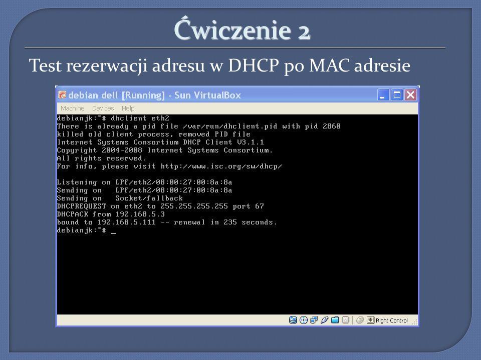 Ćwiczenie 2 Test rezerwacji adresu w DHCP po MAC adresie