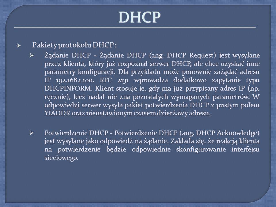 DHCP Pakiety protokołu DHCP: Żądanie DHCP - Żądanie DHCP (ang. DHCP Request) jest wysyłane przez klienta, który już rozpoznał serwer DHCP, ale chce uz