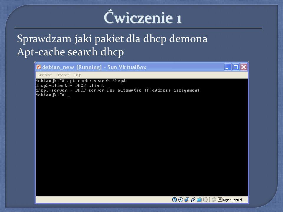 Ćwiczenie 1 Sprawdzam jaki pakiet dla dhcp demona Apt-cache search dhcp