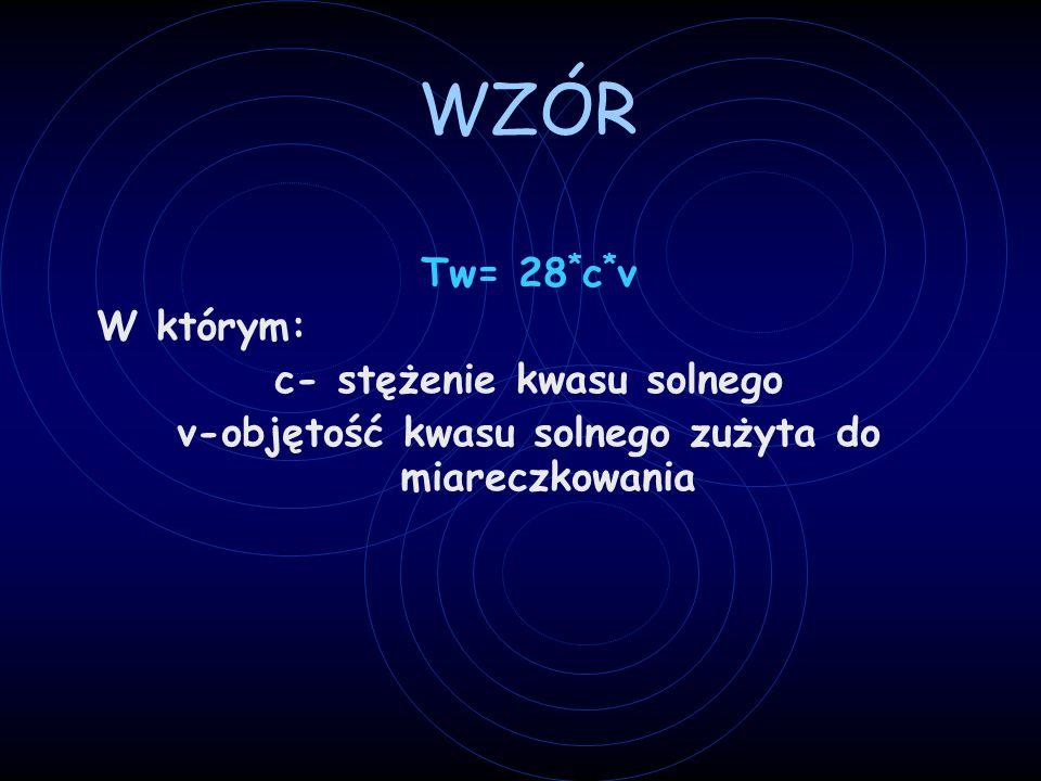 WZÓR Tw= 28 * c * v W którym: c- stężenie kwasu solnego v-objętość kwasu solnego zużyta do miareczkowania