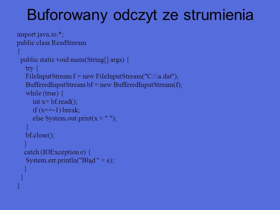 Buforowany odczyt ze strumienia import java.io.*; public class ReadStream { public static void main(String[] args) { try { FileInputStream f = new Fil