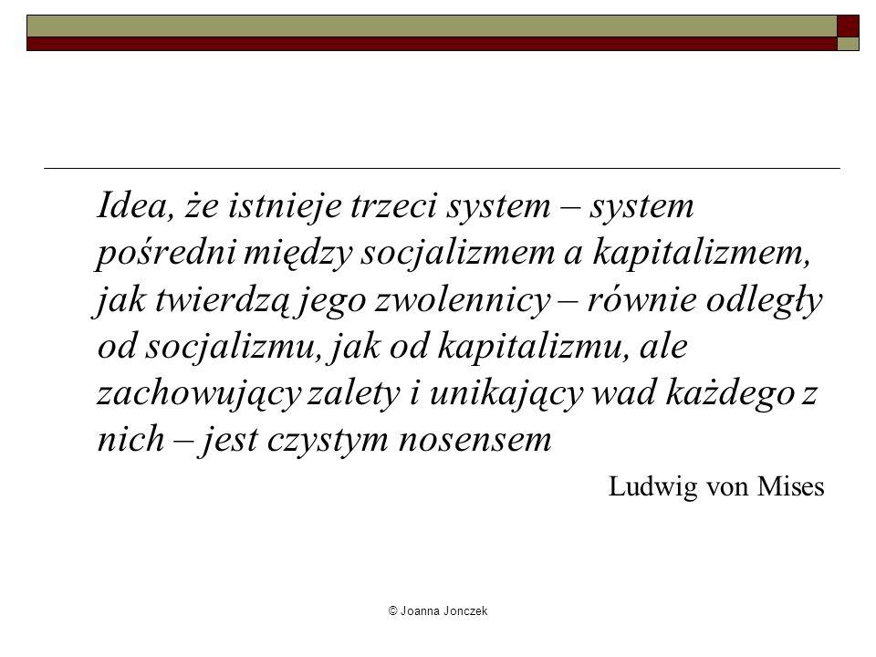 © Joanna Jonczek Idea, że istnieje trzeci system – system pośredni między socjalizmem a kapitalizmem, jak twierdzą jego zwolennicy – równie odległy od