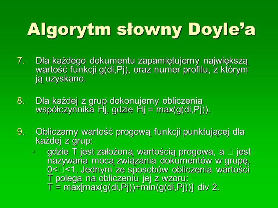 Algorytm słowny Doylea 7.Dla każdego dokumentu zapamiętujemy największą wartość funkcji g(di,Pj), oraz numer profilu, z którym ją uzyskano. 8.Dla każd