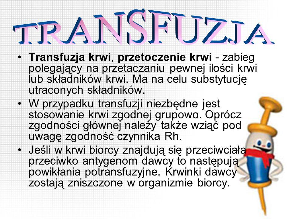 Transfuzja krwi, przetoczenie krwi - zabieg polegający na przetaczaniu pewnej ilości krwi lub składników krwi. Ma na celu substytucję utraconych skład