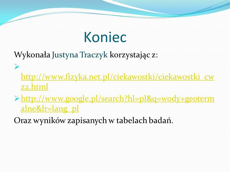 Koniec Wykonała Justyna Traczyk korzystając z: http://www.fizyka.net.pl/ciekawostki/ciekawostki_cw z2.html http://www.fizyka.net.pl/ciekawostki/ciekaw
