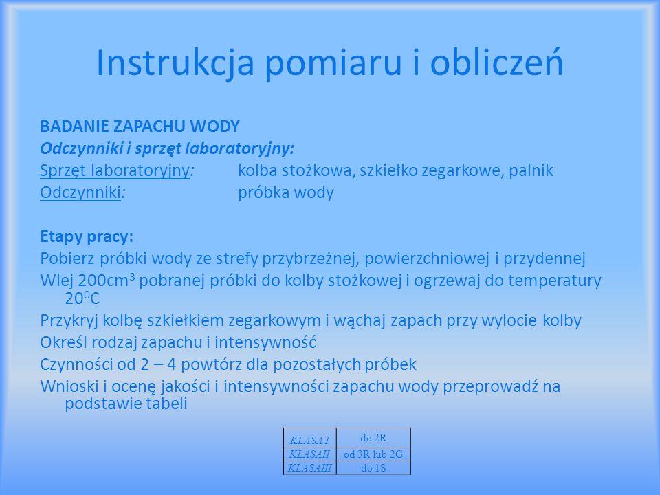 Instrukcja pomiaru i obliczeń BADANIE ZAPACHU WODY Odczynniki i sprzęt laboratoryjny: Sprzęt laboratoryjny: kolba stożkowa, szkiełko zegarkowe, palnik