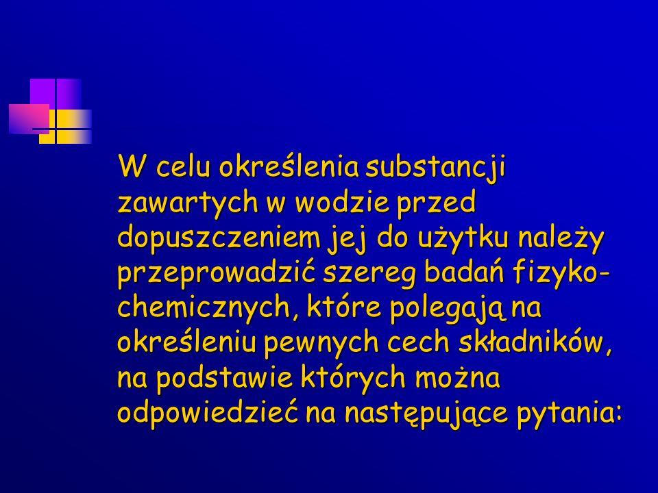 W celu określenia substancji zawartych w wodzie przed dopuszczeniem jej do użytku należy przeprowadzić szereg badań fizyko- chemicznych, które polegaj