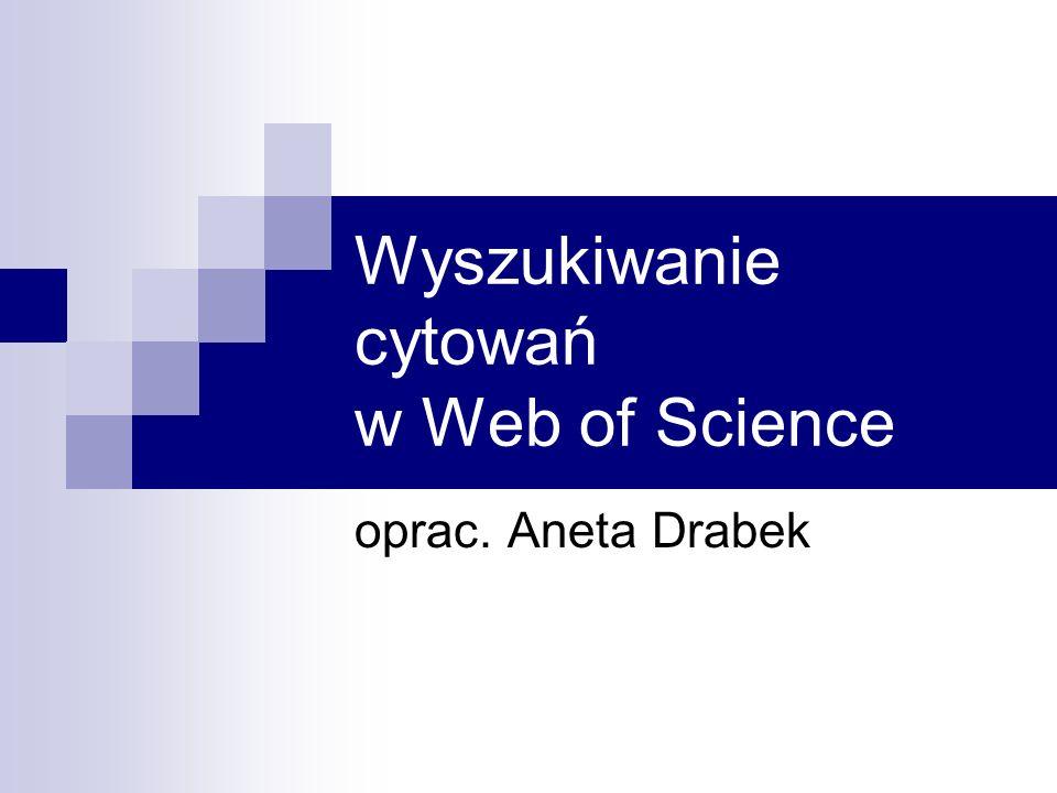 Wyszukiwanie cytowań w Web of Science oprac. Aneta Drabek