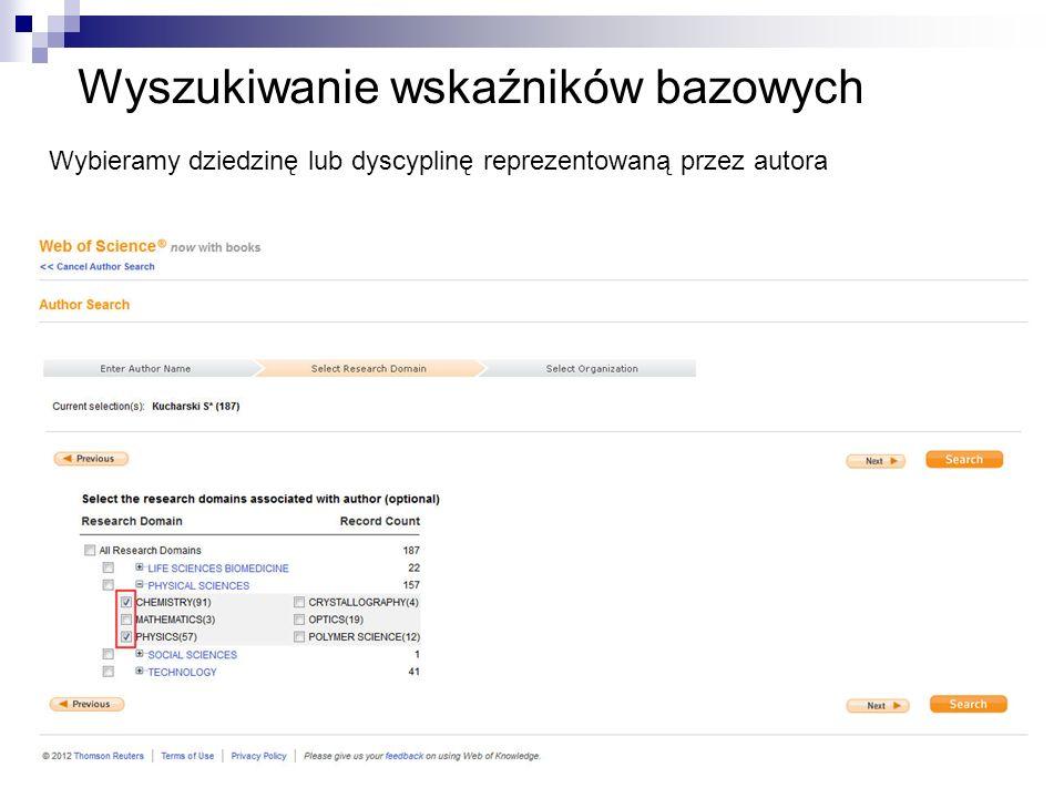 Wyszukiwanie wskaźników bazowych Wybieramy dziedzinę lub dyscyplinę reprezentowaną przez autora