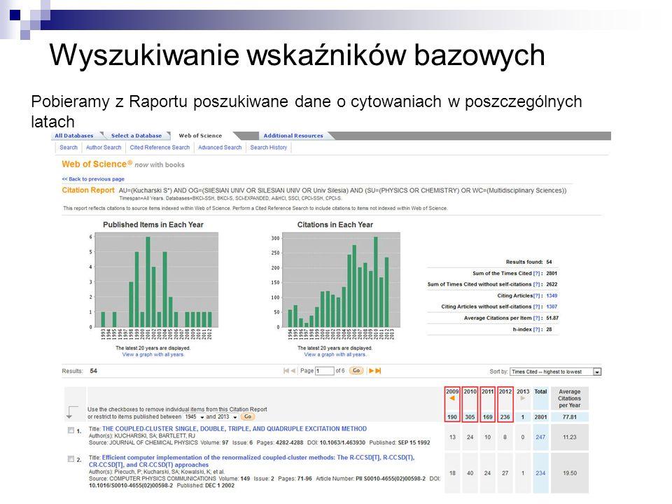 Wyszukiwanie wskaźników bazowych Pobieramy z Raportu poszukiwane dane o cytowaniach w poszczególnych latach
