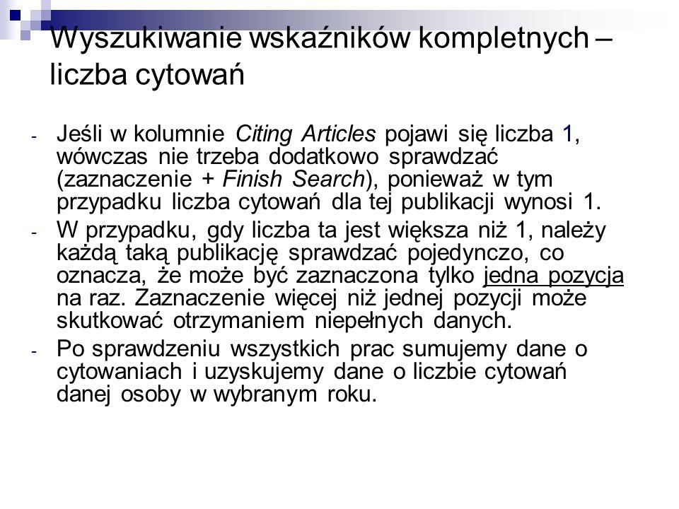 Wyszukiwanie wskaźników kompletnych – liczba cytowań - Jeśli w kolumnie Citing Articles pojawi się liczba 1, wówczas nie trzeba dodatkowo sprawdzać (z