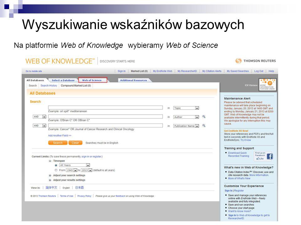 Wyszukiwanie wskaźników bazowych Na platformie Web of Knowledge wybieramy Web of Science