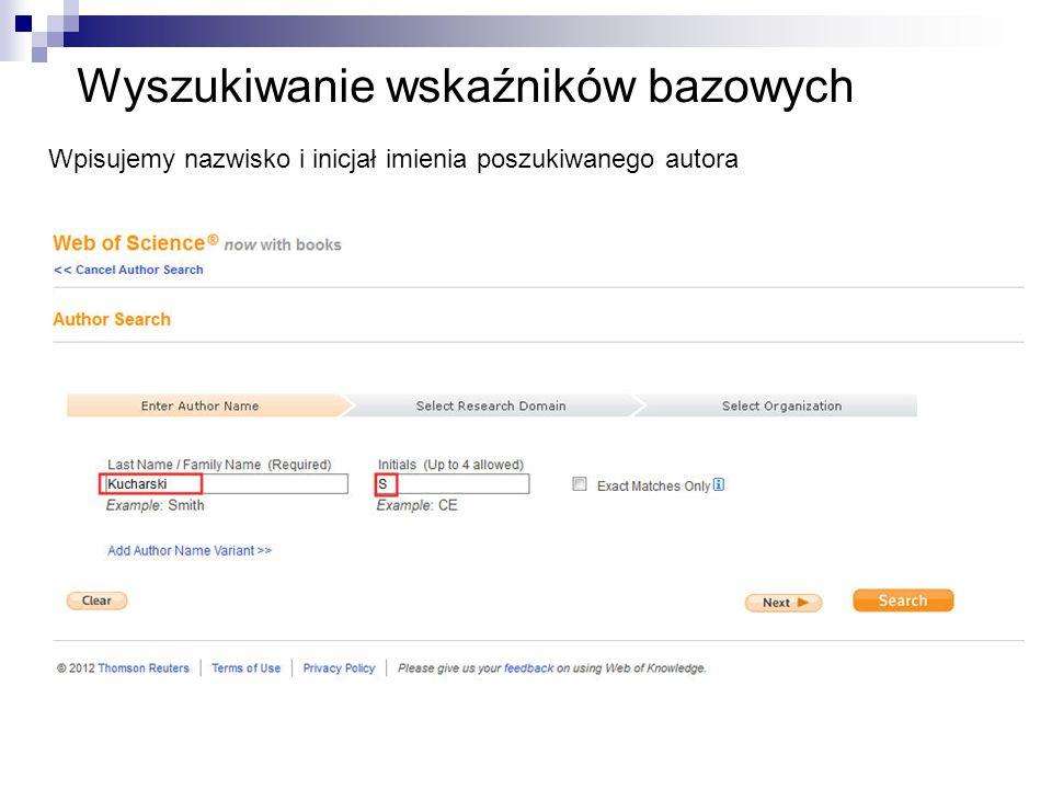Wyszukiwanie wskaźników bazowych Wpisujemy nazwisko i inicjał imienia poszukiwanego autora