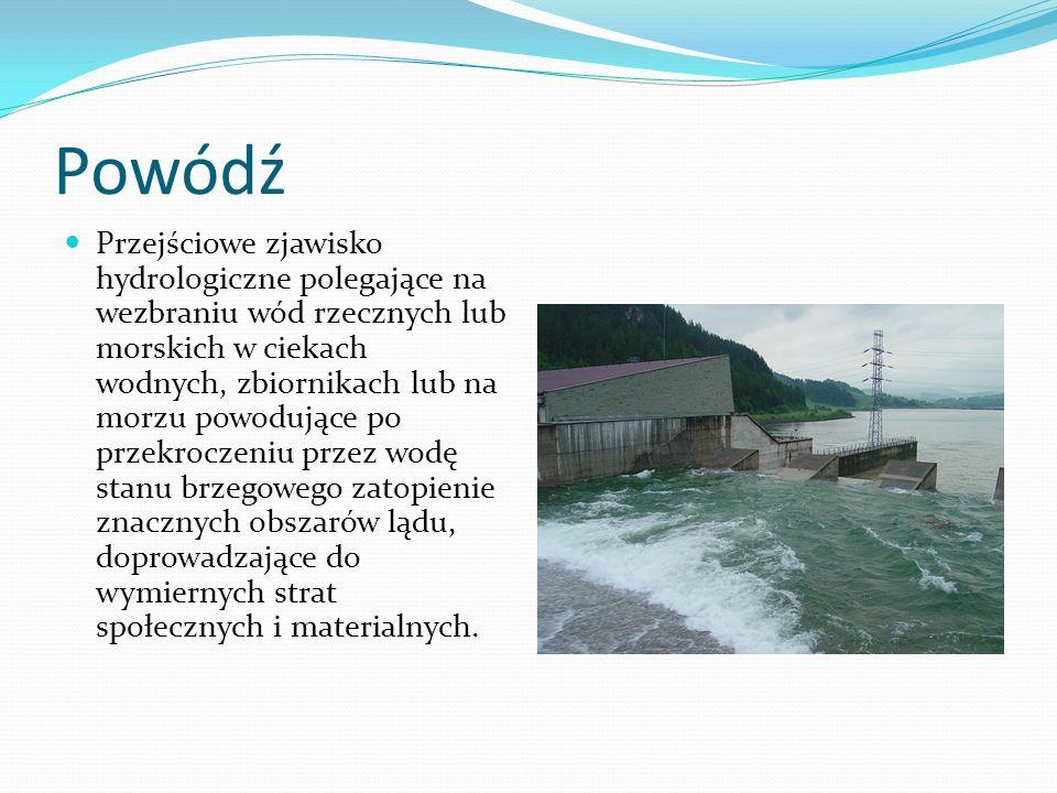 Powódź Przejściowe zjawisko hydrologiczne polegające na wezbraniu wód rzecznych lub morskich w ciekach wodnych, zbiornikach lub na morzu powodujące po przekroczeniu przez wodę stanu brzegowego zatopienie znacznych obszarów lądu, doprowadzające do wymiernych strat społecznych i materialnych.