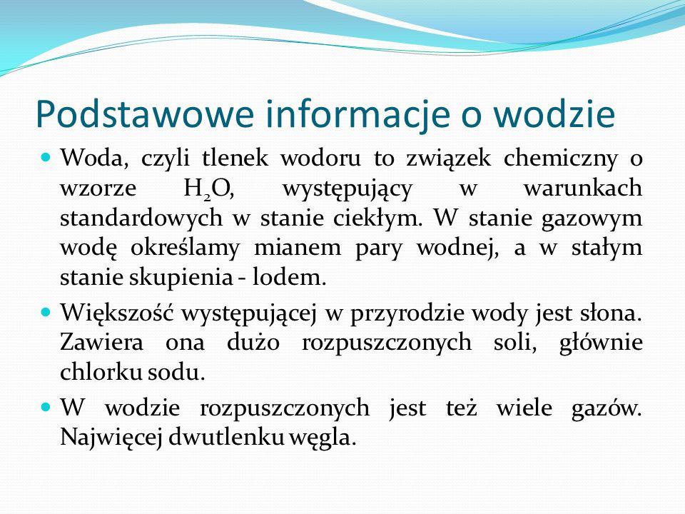 Podstawowe informacje o wodzie Woda, czyli tlenek wodoru to związek chemiczny o wzorze H 2 O, występujący w warunkach standardowych w stanie ciekłym.