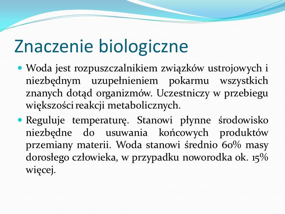 Znaczenie biologiczne Woda jest rozpuszczalnikiem związków ustrojowych i niezbędnym uzupełnieniem pokarmu wszystkich znanych dotąd organizmów.