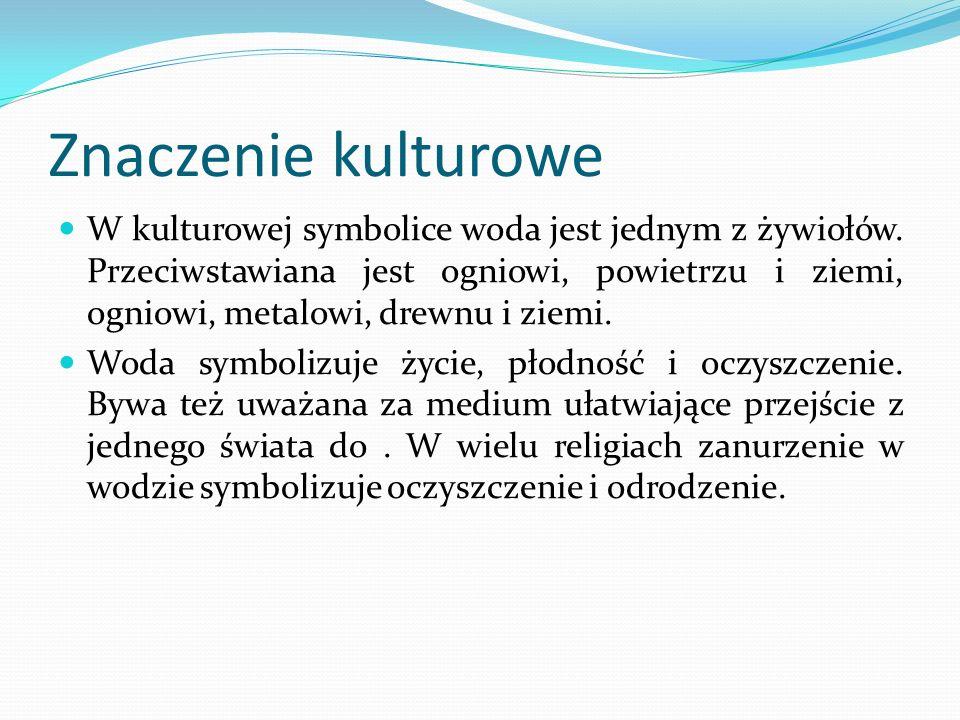 Znaczenie kulturowe W kulturowej symbolice woda jest jednym z żywiołów.