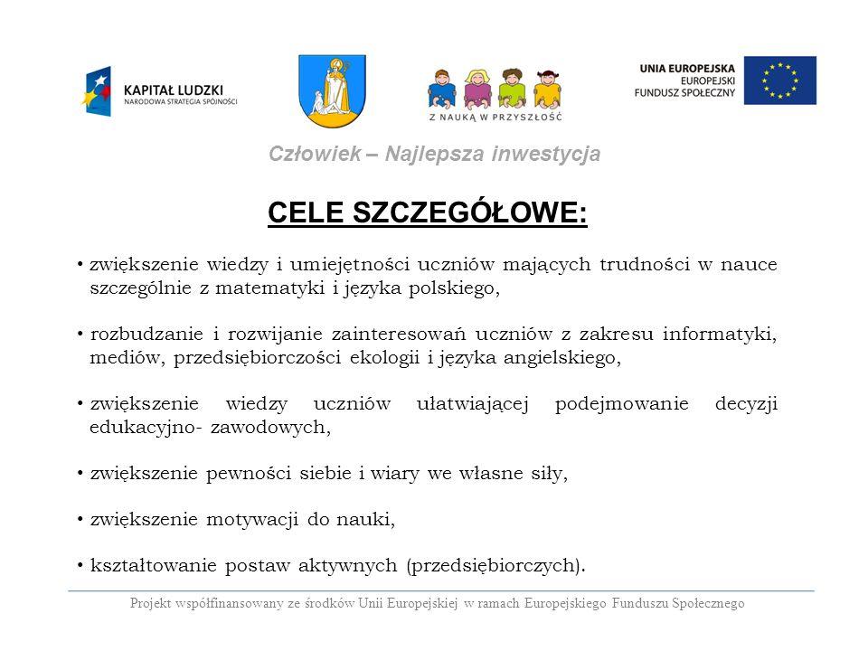 CELE SZCZEGÓŁOWE: zwiększenie wiedzy i umiejętności uczniów mających trudności w nauce szczególnie z matematyki i języka polskiego, rozbudzanie i rozw