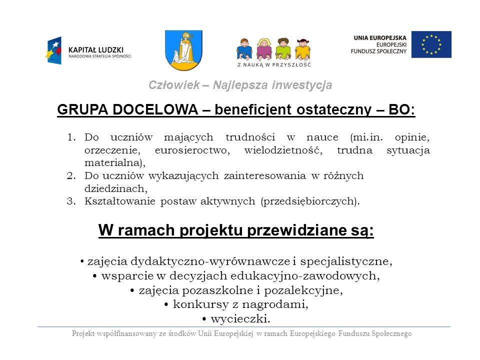 GRUPA DOCELOWA – beneficjent ostateczny – BO: 1.Do uczniów mających trudności w nauce (mi.in. opinie, orzeczenie, eurosieroctwo, wielodzietność, trudn