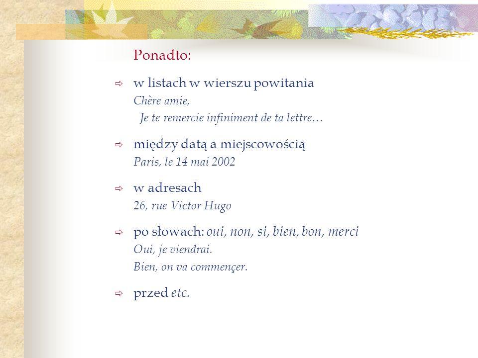 Ponadto: w listach w wierszu powitania Chère amie, Je te remercie infiniment de ta lettre… między datą a miejscowością Paris, le 14 mai 2002 w adresac