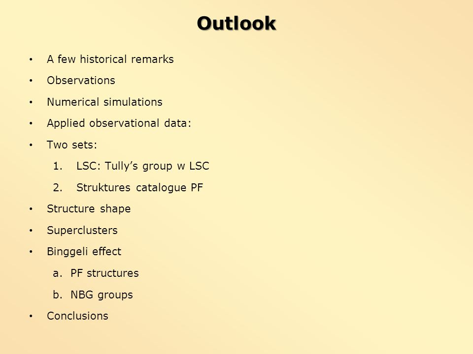 Outlook A few historical remarks Observations Numerical simulations Applied observational data: Two sets: 1.LSC: Tullys group w LSC 2.Struktures catal
