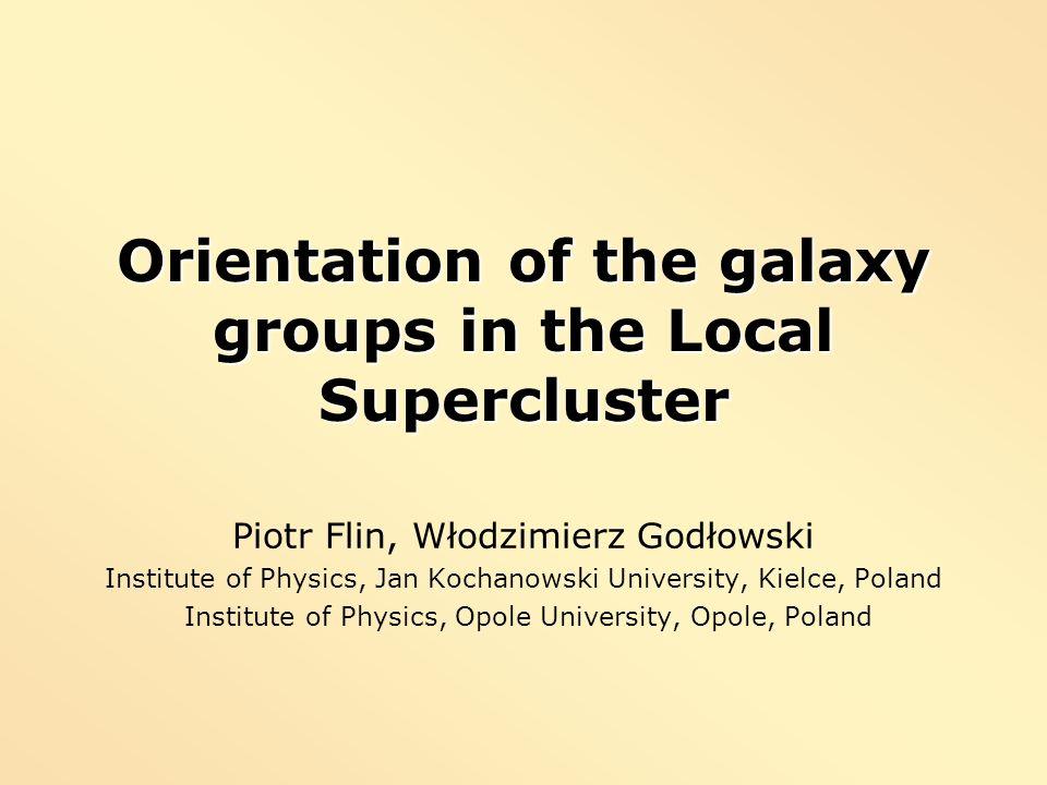 Orientation of the galaxy groups in the Local Supercluster Piotr Flin, Włodzimierz Godłowski Institute of Physics, Jan Kochanowski University, Kielce,