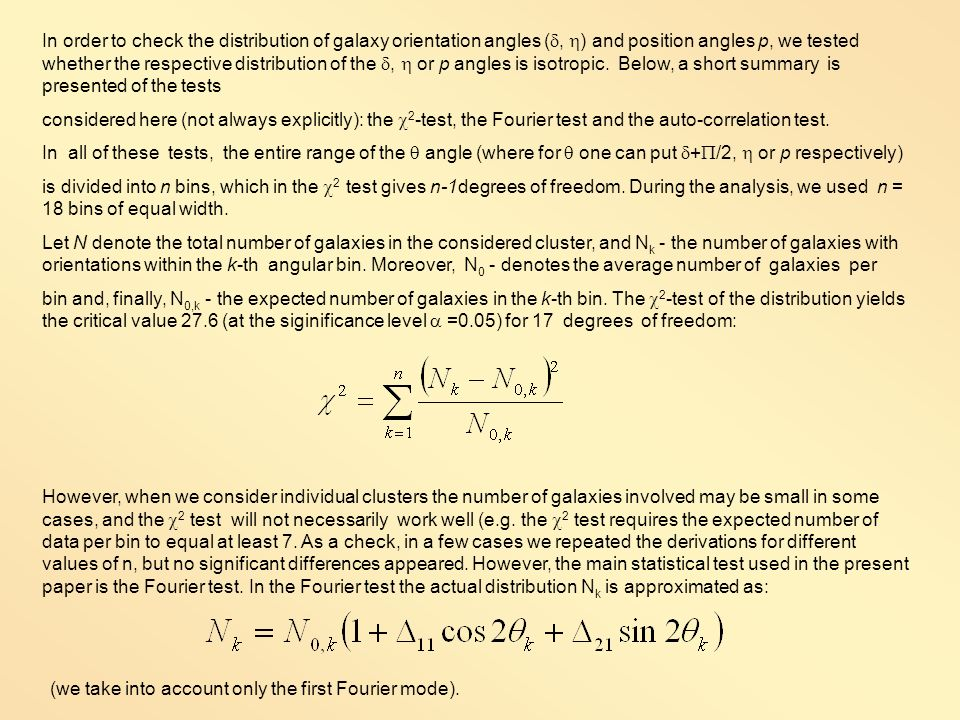 In order to check the distribution of galaxy orientation angles (, ) and position angles p, we tested whether the respective distribution of the, or p