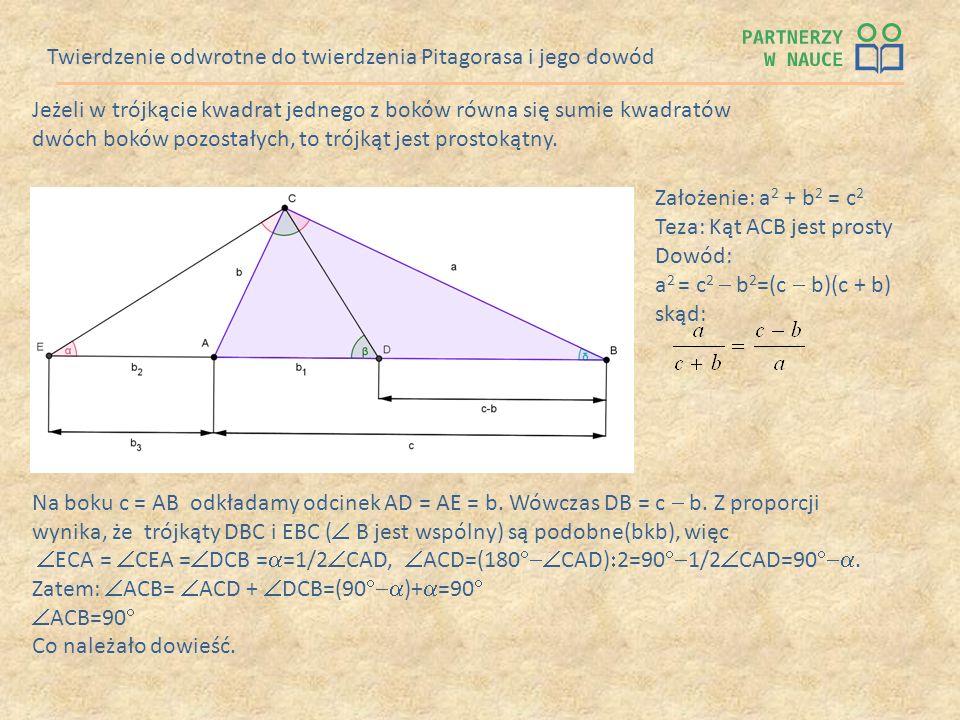 Twierdzenie odwrotne do twierdzenia Pitagorasa i jego dowód Jeżeli w trójkącie kwadrat jednego z boków równa się sumie kwadratów dwóch boków pozostały