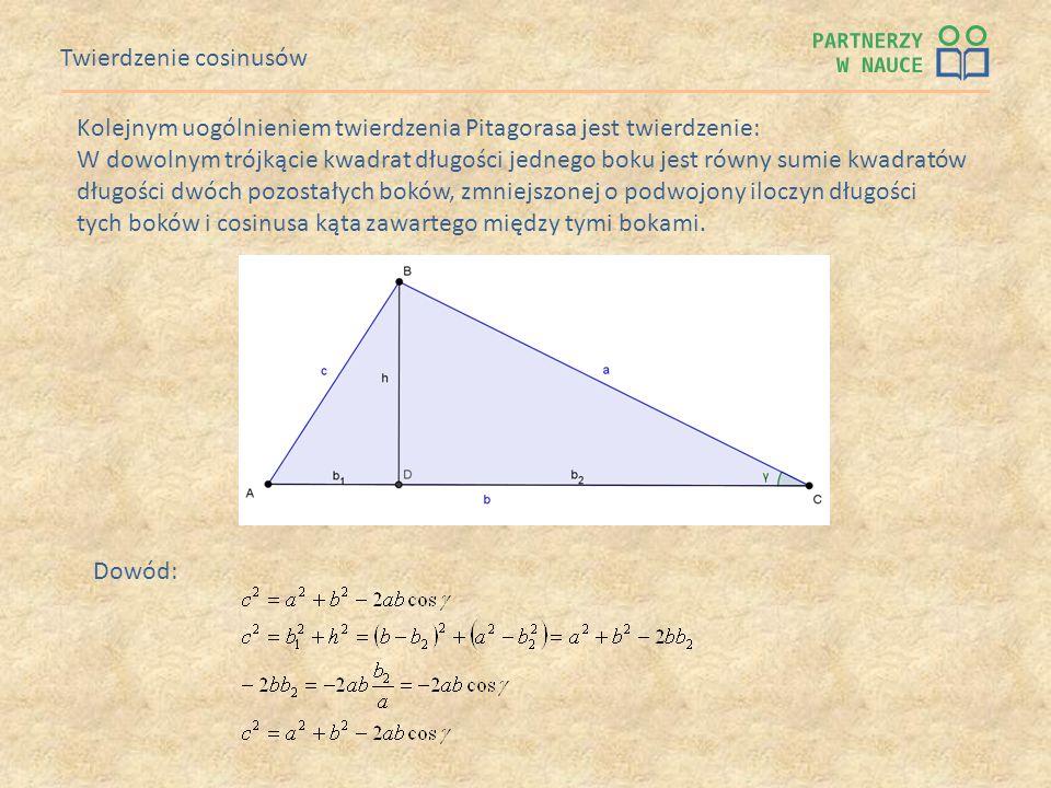 Twierdzenie cosinusów Kolejnym uogólnieniem twierdzenia Pitagorasa jest twierdzenie: W dowolnym trójkącie kwadrat długości jednego boku jest równy sum