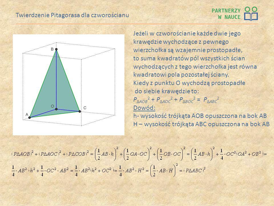 Twierdzenie Pitagorasa dla czworościanu Jeżeli w czworościanie każde dwie jego krawędzie wychodzące z pewnego wierzchołka są wzajemnie prostopadłe, to