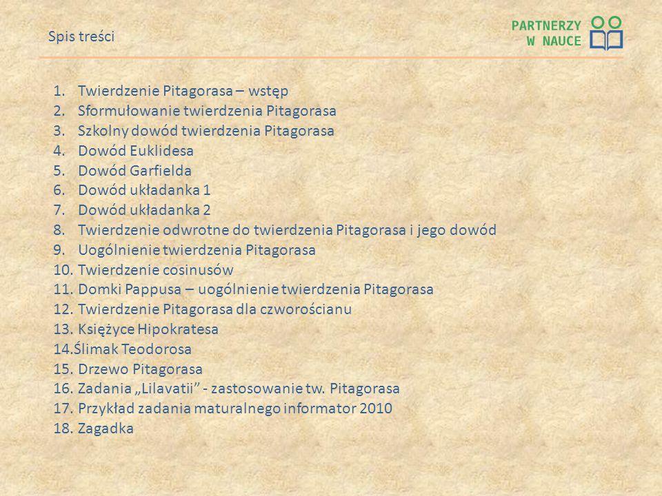 1.Twierdzenie Pitagorasa – wstęp 2.Sformułowanie twierdzenia Pitagorasa 3.Szkolny dowód twierdzenia Pitagorasa 4.Dowód Euklidesa 5.Dowód Garfielda 6.D