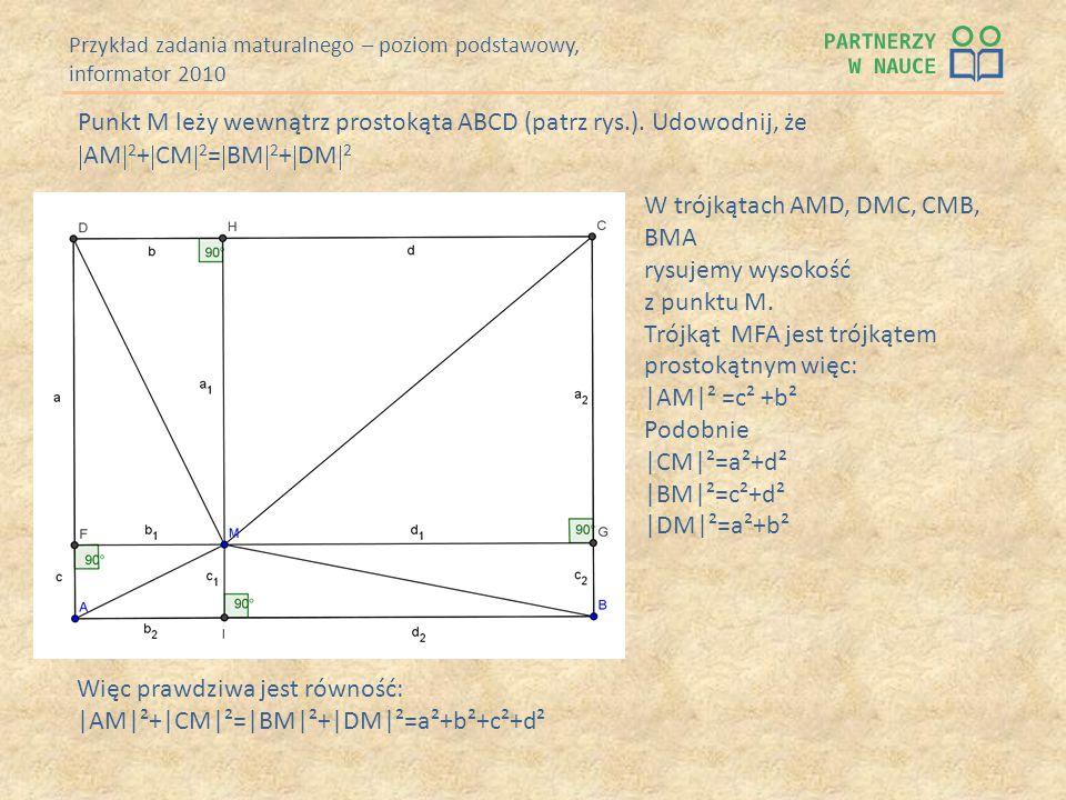 Przykład zadania maturalnego – poziom podstawowy, informator 2010 Punkt M leży wewnątrz prostokąta ABCD (patrz rys.). Udowodnij, że AM 2 + CM 2 = BM 2